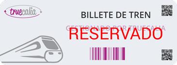 Billete de tren gestionado por Truecalia - RESERVADO